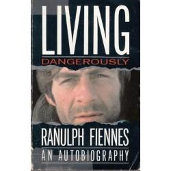 Ranulph Fiennes. Living Dangerously. An Autobiography