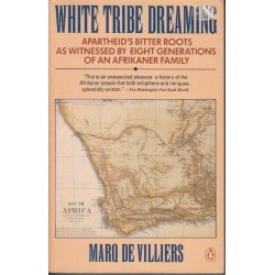 White Tribe Dreaming: Apartheid's Bitter Roots