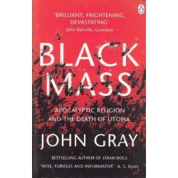 Black Mass. Apocalyptic Religion and the Death of Utopia