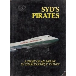 Syd's Pirates : A Story of an Airline: Cathay Pacific Airways