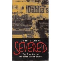 Severed. The True Story of the Black Dahlia Murder