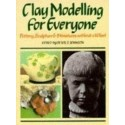 Clay Modelling For Everyone: Sculpture, Potter And Jewellery Without A Wheel