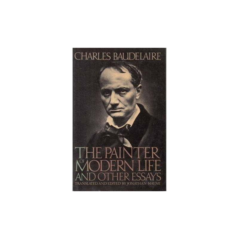 baudelaire charles the painter of modern and other essays a