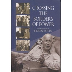 Crossing The Borders Of Power: The Memoirs of Colin Eglin