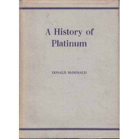 A History of Platinum: From the Earliest Times to the Eighteen-Eighties