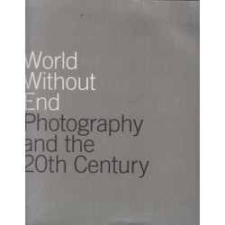 World Without End - Photography and the 20th century