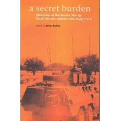 A Secret Burden: Memories of the Border War by South African Soldiers Who Fought in It