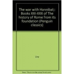 The History Of Rome From Its Foundation, Books Xxi-Xxx: The War With Hannibal