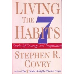 Living The 7 Habits. Stories Of Courage And Inspiration