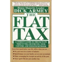 The Flat Tax: A Citizen's Guide To The Facts On What It Will Do For You, Your Country, And Your Pocketbook