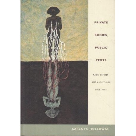Private Bodies, Public Texts. Race, Gender, and a Cultural Bioethics