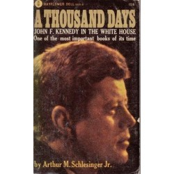 A Thousand Days. John F. Kennedy in the White House
