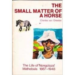 The Small Matter of a Horse: The Life of Nongoloza Mathebula 1867-1948