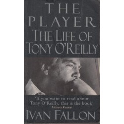 The Player The Life of Tony O'Reilly