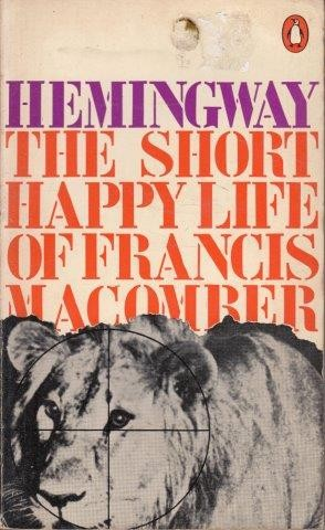 hemingway s the short happy life of His tent from the edge of the camp in triumph on the arms and shoulders of  ernest hemingway the short happy life of francis macomber 5 here's to .