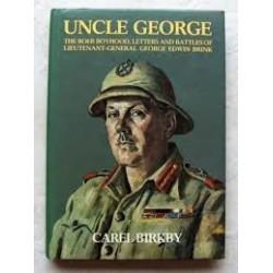 Uncle George. The Boer Boyhood, Letters and Battles of Lieutenant-General George Edwin Brink