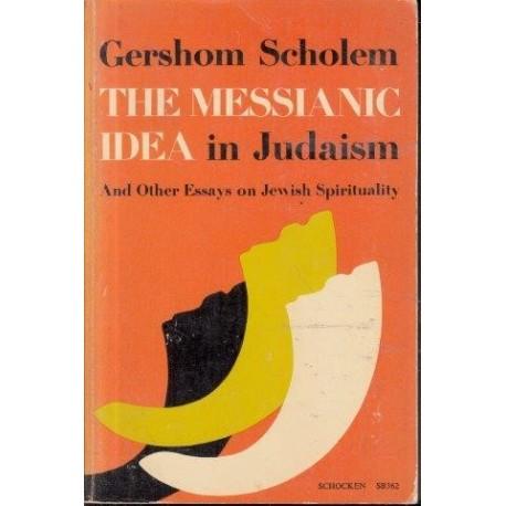 sholem gershom the messianic idea in judaism and other essays on the messianic idea in judaism and other essays on jewish spirituality