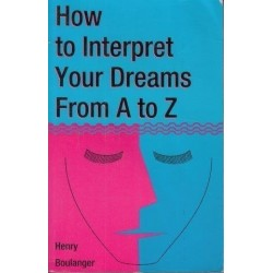 How To Interpret Your Dreams From A To Z