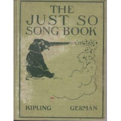 The Just So Song Book Being the Songs from Rudyard Kipling's Just So Stories