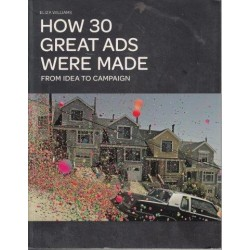 How 30 Great Ads Were Made: From Idea to Campaign