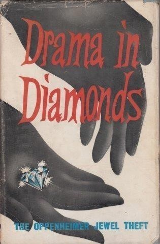 Drama in Diamonds. The Story of the Oppenheimer Jewel Theft, Craig, Dennis B. & B. Parkes