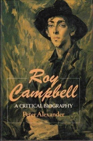 Roy Campbell : A Critical Biography, Alexander, Peter