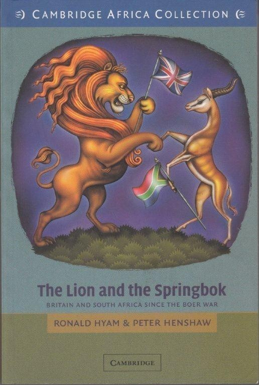 The Lion and the Springbok: Britain and South Africa since the Boer War, Hyam, Ronald & Peter Henshaw