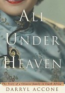 All Under Heaven: The Story of a Chinese Family in South Africa, Accone, Darryl