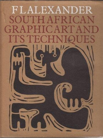 South African Graphic Art And Its Techniques, Alexander, F.L.