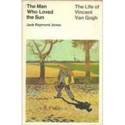 The Man Who Loved the Sun: The Life on Vincent van Gogh