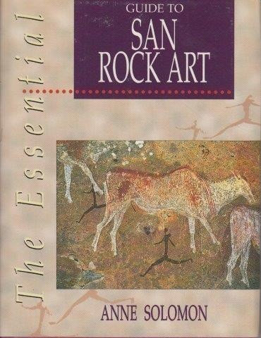 The Essential Guide To San Rock Art, Solomon, Anne