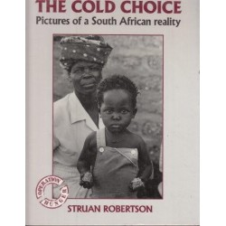 The Cold Choice. Pictures of a South African Reality