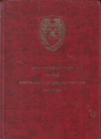 An Outline History of the South African Fire Protection Services (Signed), Barber, E. S. C.