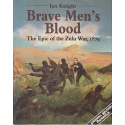 Brave Men's Blood. The Epic of the Zulu War, 1879