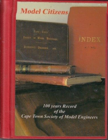 Model Citizens: 100 years record of Cape Town Society of Model Engineers (Signed), Herbertson, Robert