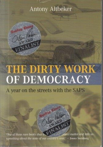 The Dirty Work of Democracy: A Year on the Streets with the SAPS, Altbeker, Antony