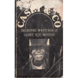 Casey & Co - Selected Writings of Casey 'Kid' Motsisi