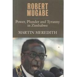 Robert Mugabe - Power, Plunder and Tyranny in Zimbabwe