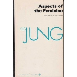 Aspects Of The Feminine: (From Volumes 6, 7, 9i, 9ii, 10, 17, Collected Works) (Jung Extracts)