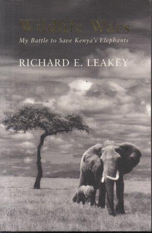 Wildlife Wars: My Battle to Save Kenya's Elephants, Leakey, Richard E.