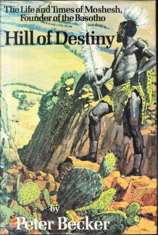Hill of Destiny: The Life and Times of Moshesh, Founder of the Basotho, Becker, Peter