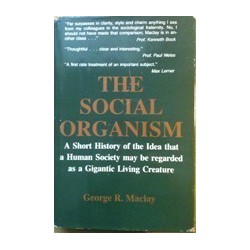 The Social Organism: a Short History of the Idea That a Human Society May Be..