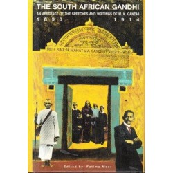 The South African Gandhi - An abstract of the Speeches and Writings of M.K.Gandhi 1893-1914