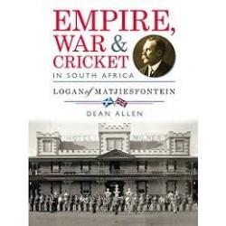 Empire, War & Cricket In South Africa - Logan Of Matjiesfontein