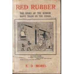 Red Rubber: The Story of the Rubber Slave Trade which Flourished on the Congo for Twenty Years 1890-1910