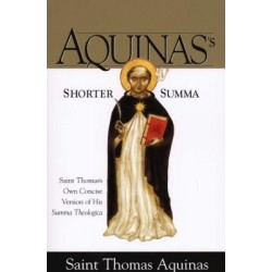 Aquinas's Shorter Summa - Saint Thomas's Own Concise Version of His Summa Theologica