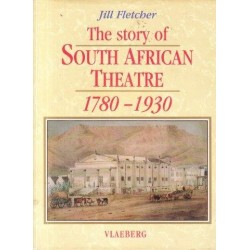 The Story of the South African Theatre 1780-1930