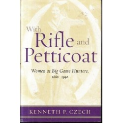With Rifle and Petticoat: Women as Big Game Hunters, 1880-1940