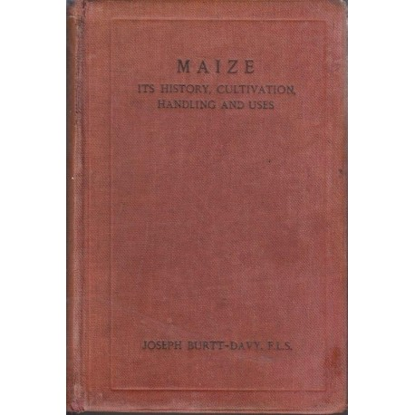 Maize: Its History, Cultivation, Handling, and Uses Vol. 1 (1914)