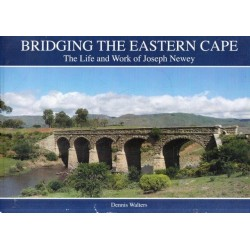 Bridging the Eastern Cape: The Life and Work of Joseph Newey (Signed)